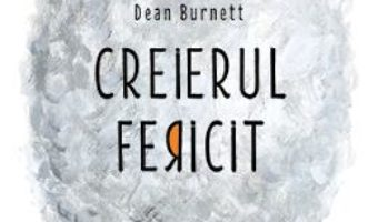Cartea Creierul fericit – Dean Burnett (download, pret, reducere)