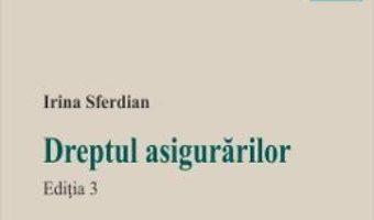 Cartea Dreptul asigurarilor Ed.3 – Irina Sferdian (download, pret, reducere)