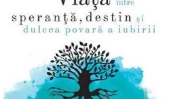 Cartea Viata intre speranta, destin si dulcea povara a iubirii – Emil Horomnea (download, pret, reducere)