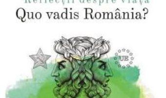 Cartea Reflectii despre viata. Quo vadis Romania? – Emil Horomnea (download, pret, reducere)
