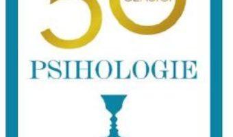 Cartea 50 de clasici. Psihologie – Tom Butler-Bowdon (download, pret, reducere)