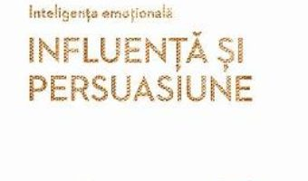 Cartea Inteligenta emotionala. Influenta si persuasiune – Nick Morgan, Robert Cialdini (download, pret, reducere)