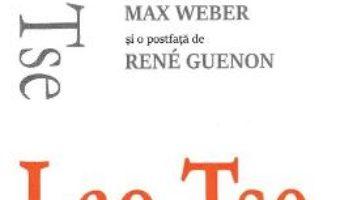 Cartea Tao Te Ching. Cartea despre Tao si calitatile sale – Lao Tse (download, pret, reducere)