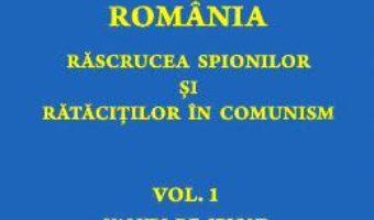 Cartea Romania. Rascrucea spionilor si ratacitilor in comunism Vol.1: Valuri de spioni – Adrian Eugen Cristea (download, pret, reducere)