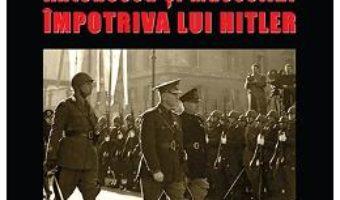 Cartea Axa Latina. Antonescu si Mussolini impotriva lui Hitler – Marius Florian (download, pret, reducere)