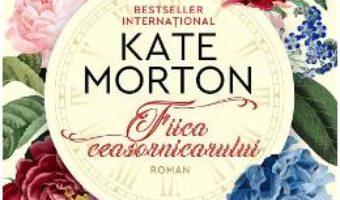 Cartea Fiica ceasornicarului – Kate Morton (download, pret, reducere)