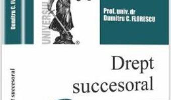 Cartea Dreptul succesoral Ed.6 – Dumitru C. Florescu (download, pret, reducere)