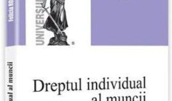 Cartea Dreptul individual al muncii. Curs universitar – Felicia Rosioru (download, pret, reducere)