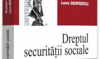 Cartea Dreptul securitatii sociale. Ed.8. Curs universitar – Alexandru Ticlea, Laura Georgescu (download, pret, reducere)