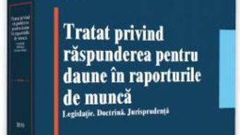 Cartea Tratat privind raspunderea pentru daune in raporturile de munca – Alexandru Ticlea (download, pret, reducere)