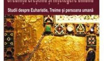 Cartea Credinta crestina si intelegere umana – Robert Sokolowski (download, pret, reducere)