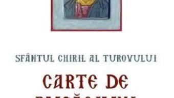 Cartea Carte de rugaciuni pentru zilele saptamanii – Sfantul Chiril al Turovului (download, pret, reducere)