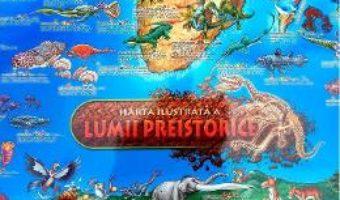 Cartea Harta ilustrata a lumii preistorice (download, pret, reducere)