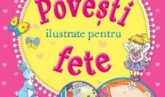 Cartea Povesti ilustrate pentru fete (download, pret, reducere)