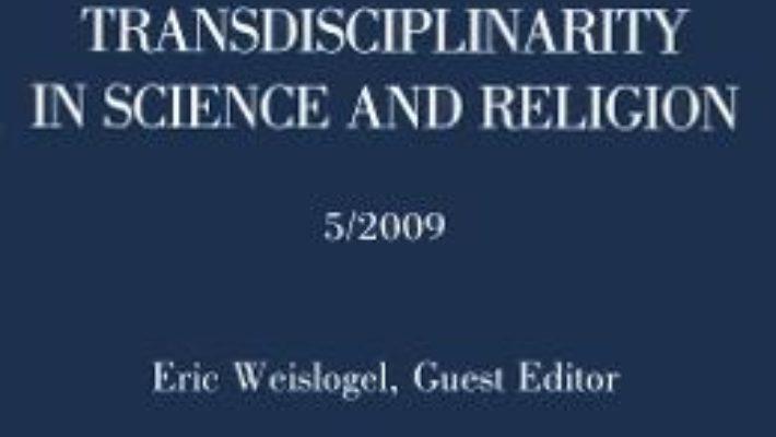 Cartea Transdisciplinarity in Science and Religion No. 5/2009 (download, pret, reducere)