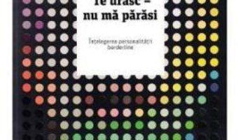 Cartea Te urasc – nu ma parasi – Jerold J. Kreisman, Hal Straus (download, pret, reducere)