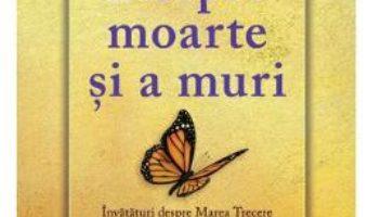 Cartea Despre moarte si a muri – Elisabeth Kubler-Ross (download, pret, reducere)