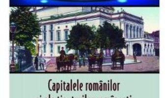 Cartea Istorii secrete Vol. 36: Capitalele romanilor si ale tinuturilor ramanesti – Dan-Silviu Boerescu (download, pret, reducere)