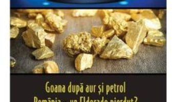 Cartea Istorii secrete Vol. 39: Goana dupa aur si petrol – Dan-Silviu Boerescu (download, pret, reducere)