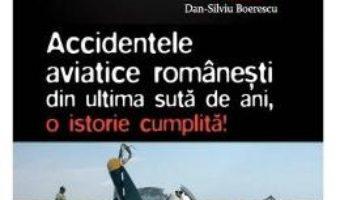 Cartea Apocaliptica Vol.5: Accidentele aviatice romanesti din ultima suta de ani – Dan-Silviu Boerescu (download, pret, reducere)