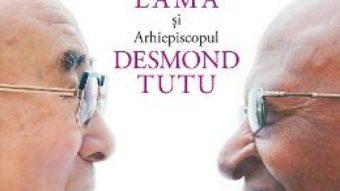 Cartea Cartea bucuriei – Desmond Tutu, Dalai Lama (download, pret, reducere)