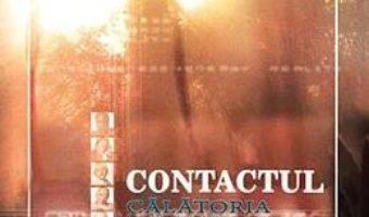 Cartea Contactul. Calatoria si scopul sufletului nostru prin viata – Ramtha (download, pret, reducere)
