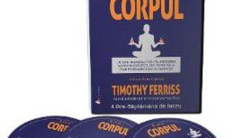 Cartea Audiobook. 4 ore – Corpul – Timothy Ferriss (download, pret, reducere)