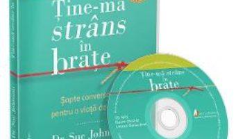 Cartea Audiobook. Tine-ma strans in brate – Sue Johnson (download, pret, reducere)