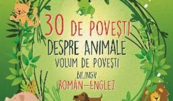 Cartea 30 de povesti despre animale (roman-englez) (download, pret, reducere)