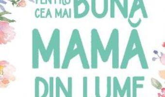 Cartea Pentru cea mai buna mama din lume – Isobel Carlson (download, pret, reducere)