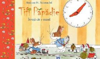 Cartea Tifi Papadie invata cat e ceasul – Andreas H. Schmachtl (download, pret, reducere)