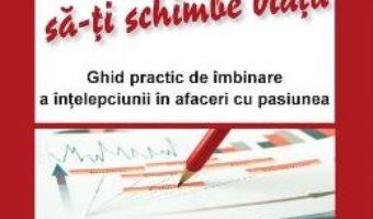 Cartea Cum sa incepi o afacere care sa-ti schimbe viata – Ernesto Sirolli (download, pret, reducere)