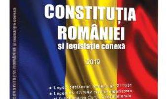 Cartea Constitutia Romaniei si legislatie conexa ed.2019 (download, pret, reducere)