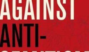 Cartea Against Anti-Semitism: An Anthology of Twentieth-Century Polish Writings – Adam Michnik (download, pret, reducere)