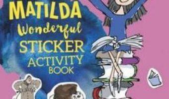 Cartea Roald Dahl's Matilda Wonderful Sticker Activity Book – Roald Dahl (download, pret, reducere)