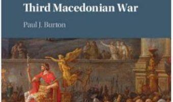 Cartea Rome and the Third Macedonian War – Paul J. Burton (download, pret, reducere)