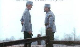 Cartea Armata romana in razboiul de intregire. Campaniile din anii 1916 si 1917 – Adrian Diaconu, Alin Spanu (download, pret, reducere)