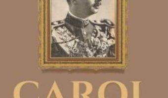Cartea Carol al II-lea, un rege, un cult, o camarila – Daniel Dieaconu (download, pret, reducere)