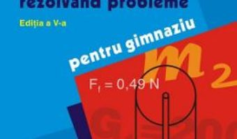 Cartea Invatam fizica rezolvand probleme pentru gimnaziu ed.5 – Rodica Luca (download, pret, reducere)