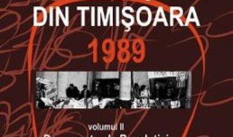 Cartea Enciclopedia Revolutiei din Timisoara 1989 Vol.2: Documente ale Revolutiei – Romeo Balan, Gino Rado (download, pret, reducere)