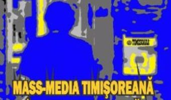 Cartea Mass-media timisoreana in revolutie si dupa – Lucian-Vasile Szabo (download, pret, reducere)