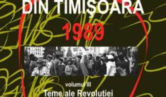 Cartea Enciclopedia revolutiei din Timisoara 1989 Vol.3: Teme ale revolutiei – Lucian Ionica (download, pret, reducere)