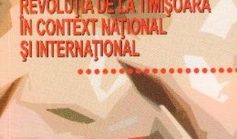 Cartea Revolutia de la Timisoara in context national si international – Lucian-Vasile Szabo (download, pret, reducere)