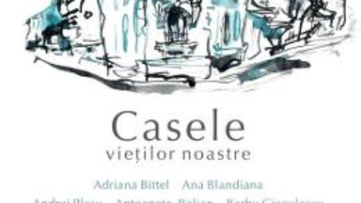 Cartea Casele vietilor noastre (download, pret, reducere)