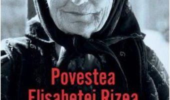 Cartea Povestea Elisabetei Rizea din Nucsoara – Elisabeta Rizea (download, pret, reducere)