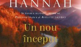 Cartea Un nou inceput – Kristin Hannah (download, pret, reducere)