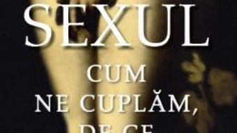 Cartea Sexul. Cum ne cuplam, de ce inselam – Christopher Ryan, Cacilda Jetha (download, pret, reducere)