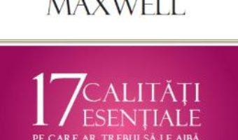 Cartea 17 calitati esentiale pe care ar trebui sa le aiba membrii unei echipe – John Maxwell (download, pret, reducere)