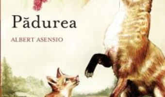 Cartea Padurea – Albert Asensio (download, pret, reducere)