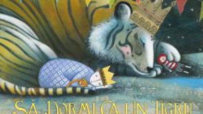 Cartea Sa dormi ca un tigru – Mary Logue, Pamela Zagarenski (download, pret, reducere)